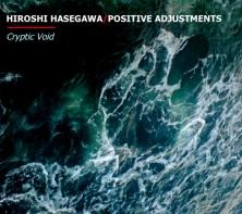 HIROSHI HASEGAWA:POSITIVE ADJUSTMENTS - Cryptic Void (Main Cover)