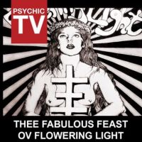 PSYCHIC TV - Thee Fabulous Feast Ov Flowering Light CD (CSR188CD)