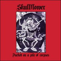 SKULLFLOWER - Fucked On A Pile Of Corpses CD