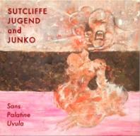 SUTCLIFFE JUGEND & JUNKO - Sans Palatine Uvula (Cover)