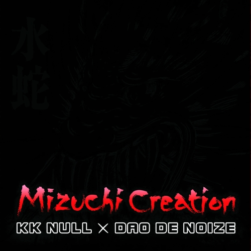 K K Null & Dao De Noize - Mizuchi Creation