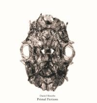 Daniel Menche – Primal Fictions