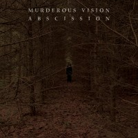 Murderous Vision – Abscission